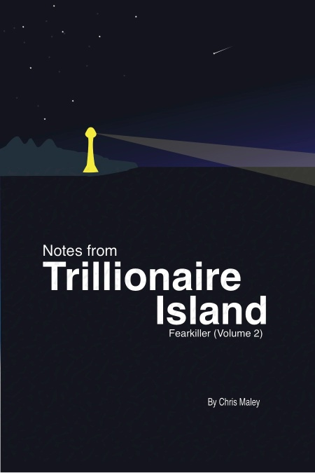 Notes from Trillionaire Island: Fearkiller (Volume 2), ©2014, Chris Maley